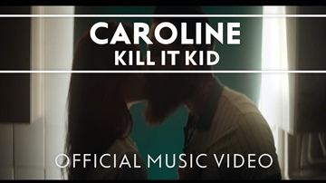 Kill It Kid - Caroline (Official Video)